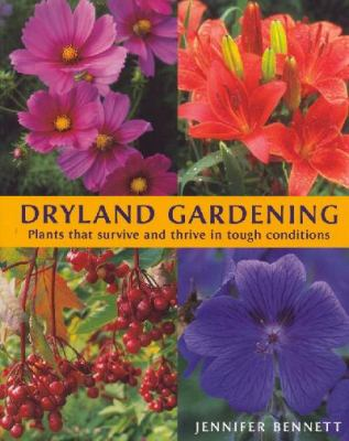 Dryland Gardening Plants That Survive and Thrive in Tough Conditions  2005 9781554070312 Front Cover