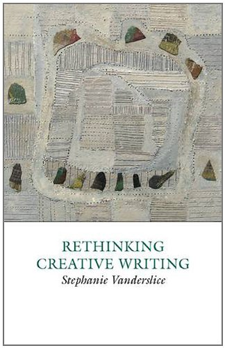 Rethinking Creative Writing in Higher Education Programs and Practices That Work  2011 edition cover