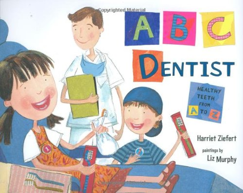 ABC Dentist Healthy Teeth from A to Z  2008 9781934706312 Front Cover