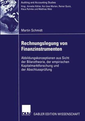 Rechnungslegung Von Finanzinstrumenten Abbildungskonzeptionen Aus Sicht der Bilanztheorie, der Empirischen Kapitalmarktforschung und der Abschlusspr�fung  2005 9783835001312 Front Cover