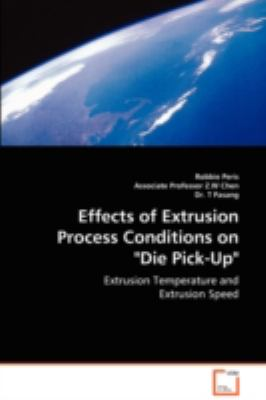 Effects of Extrusion Process Conditions on Die Pick-up   2008 9783836484312 Front Cover