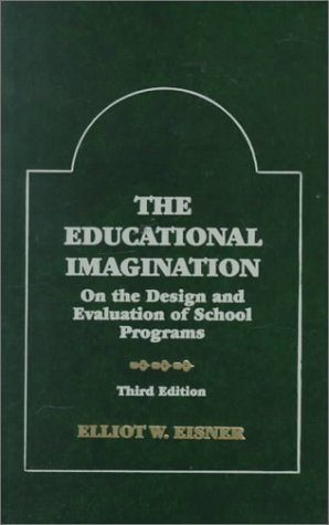 Educational Imagination On the Design and Evaluation of School Programs 3rd 1994 edition cover