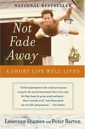 Not Fade Away A Short Life Well Lived  2004 9780060737313 Front Cover