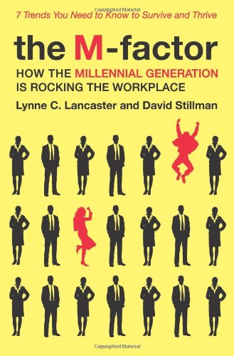 M-Factor How the Millennial Generation Is Rocking the Workplace  2010 edition cover