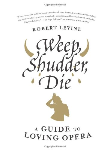 Weep, Shudder, Die A Guide to Loving Opera  2011 edition cover