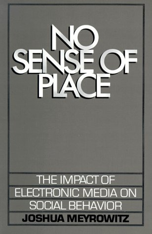 No Sense of Place The Impact of Electronic Media on Social Behavior  1985 edition cover