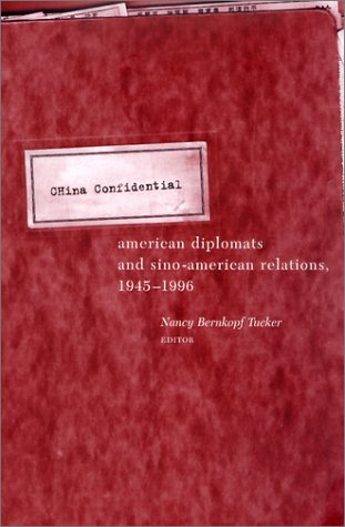 China Confidential American Diplomats and Sino-American Relations, 1945-1996  2001 9780231106313 Front Cover