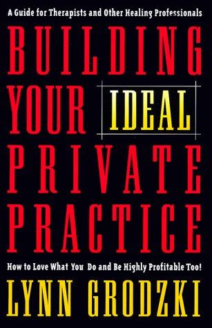 Building Your Ideal Private Practice A Guide for Therapists and Other Healing Professionals  2000 edition cover