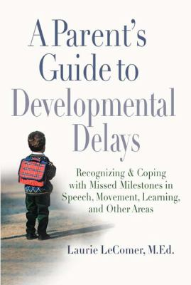 Parent's Guide to Developmental Delays Recognizing and Coping with Missed Milestones in Speech, Movement, Learning, and Other Areas  2006 9780399532313 Front Cover
