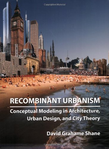 Recombinant Urbanism Conceptual Modeling in Architecture, Urban Design and City Theory  2005 edition cover