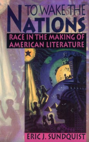 To Wake the Nations Race in the Making of American Literature  1993 edition cover