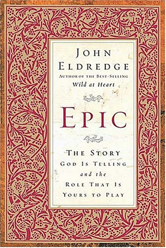 Epic The Story God Is Telling and the Role That Is Yours to Play  2004 edition cover