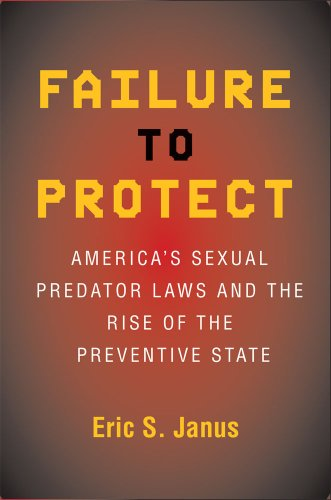 Failure to Protect America's Sexual Predator Laws and the Rise of the Preventive State N/A edition cover