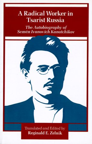 Radical Worker in Tsarist Russia The Autobiography of Semen Ivanovich Kanatchikov  1986 edition cover