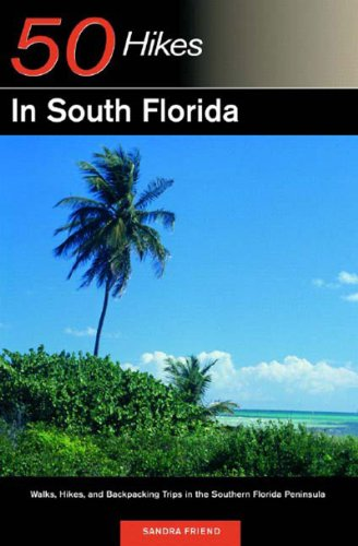 50 Hikes in South Florida Walks, Hikes, and Backpacking Trips in the Southern Florida Peninsula  2003 9780881505313 Front Cover