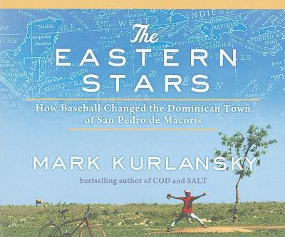 The Eastern Stars: How Baseball Changed the Dominican Town of San Pedro De Macoris  2010 9781400114313 Front Cover