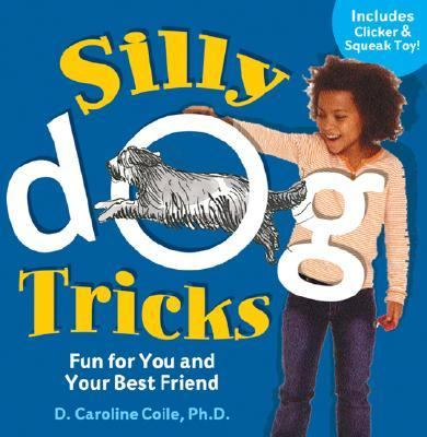 Silly Dog Tricks Fun for You and Your Best Friend  2006 9781402714313 Front Cover