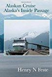 Alaskan Cruise - Alaska's Inside Passage  N/A 9781483946313 Front Cover