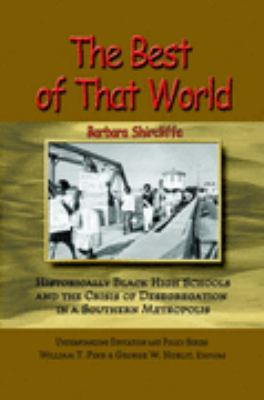 The Best Of That World: Historically Black High Schools And The Crisis Of Segregation In A Southern Metropolis  2006 9781572736313 Front Cover