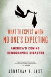 What to Expect When No One's Expecting America's Coming Demographic Disaster N/A 9781594037313 Front Cover