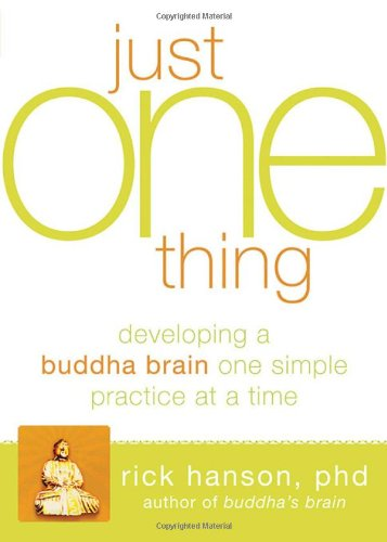 Just One Thing Developing a Buddha Brain One Simple Practice at a Time  2011 edition cover