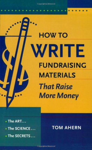 How to Write Fundraising Materials that Raise More Money : The Art, the Science, the Secrets  2007 edition cover