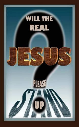 WILL THE REAL JESUS PLEASE STAND UP?    N/A edition cover