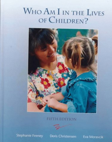 Who Am I in the Lives of Children? An Introduction to Teaching Young Children 5th 1996 9780023366314 Front Cover