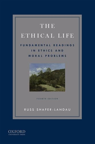The Ethical Life: Fundamental Readings in Ethics and Contemporary Moral Problems  2017 9780190631314 Front Cover