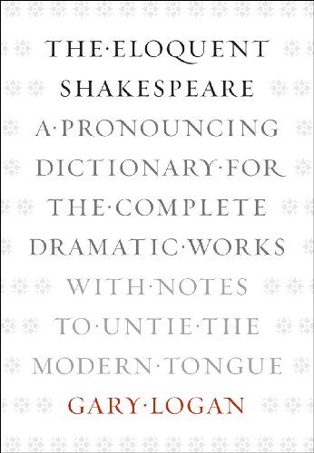Eloquent Shakespeare A Pronouncing Dictionary for the Complete Dramatic Works with Notes to Untie the Modern Tongue  2012 edition cover