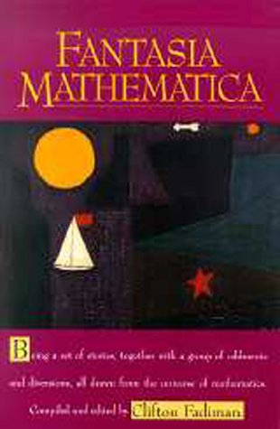 Fantasia Mathematica Being a Set of Stories, Together with a Group of Oddments and Diversions, All Drawn from the Universe of Mathematics  1997 edition cover