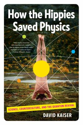 How the Hippies Saved Physics Science, Counterculture, and the Quantum Revival  2012 edition cover