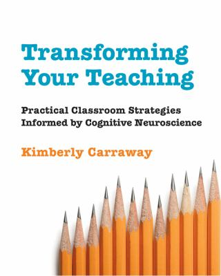 Transforming Your Teaching Practical Classroom Strategies Informed by Cognitive Neuroscience  2014 edition cover