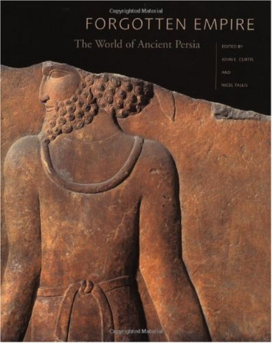 Forgotten Empire The World of Ancient Persia  2005 9780520247314 Front Cover
