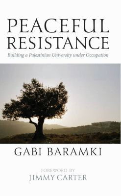 Peaceful Resistance Building a Palestinian University under Occupation  2010 edition cover