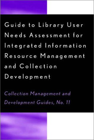 Guide to Library User Needs Assessment for Integrated Information Resource Management and Collection Development  2001 edition cover