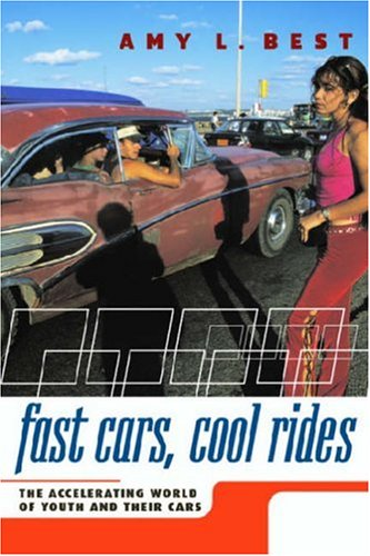 Fast Cars, Cool Rides The Accelerating World of Youth and Their Cars  2005 9780814799314 Front Cover