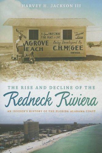 Rise and Decline of the Redneck Riviera An Insider's History of the Florida-Alabama Coast  2012 9780820345314 Front Cover