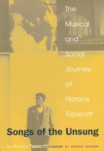 Songs of the Unsung The Musical and Social Journey of Horace Tapscott  2001 9780822325314 Front Cover