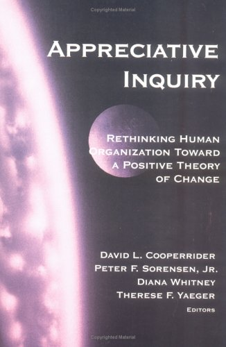 Appreciative Inquiry : Rethinking Human Organization Toward a Positive Theory of Change  2000 edition cover