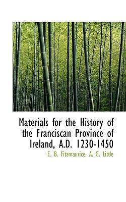 Materials for the History of the Franciscan Province of Ireland, a D 1230-1450 N/A 9781115323314 Front Cover