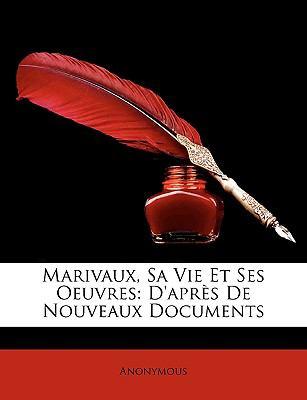 Marivaux, Sa Vie et Ses Oeuvres D'apr�s de Nouveaux Documents N/A edition cover