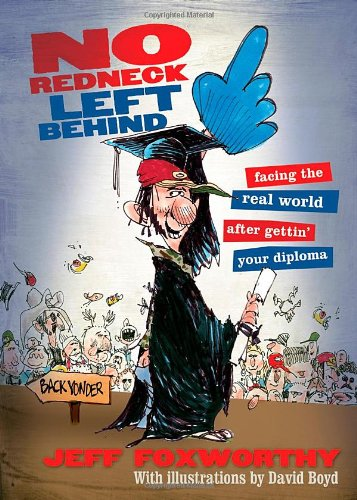No Redneck Left Behind Facing the Real World after Gettin' Your Diploma  2006 9781401602314 Front Cover
