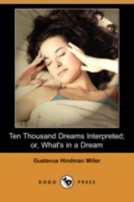 Ten Thousand Dreams Interpreted; or, What's in a Dream   2008 9781406595314 Front Cover