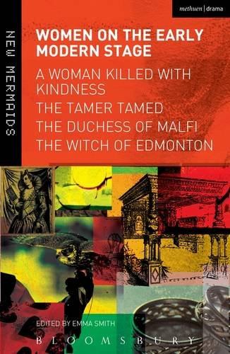 Women on the Early Modern Stage A Woman Killed with Kindness, the Tamer Tamed, the Duchess of Malfi, the Witch of Edmonton  2014 edition cover