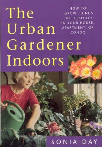 Urban Gardener Indoors : How to Grow Things Successfully in Your House, Apartment, or Conodo  2004 9781552632314 Front Cover