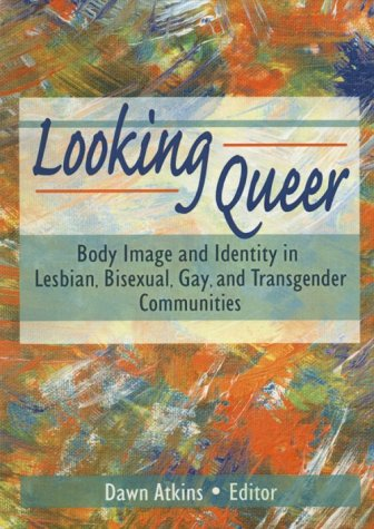 Looking Queer Body Image and Identity in Lesbian, Bisexual, Gay, and Transgender Communities  1998 edition cover