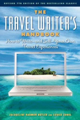 Travel Writer's Handbook How to Write-And Sell-Your Own Travel Experiences 7th 2012 edition cover