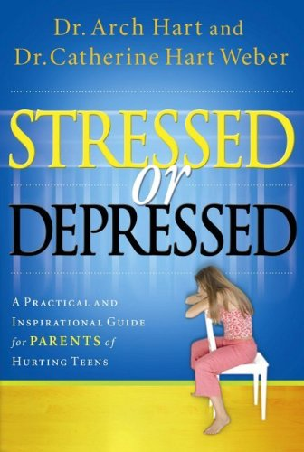 Stressed or Depressed A Practical and Inspirational Guide for Parents of Hurting Teens  2005 (Annotated) 9781591453314 Front Cover