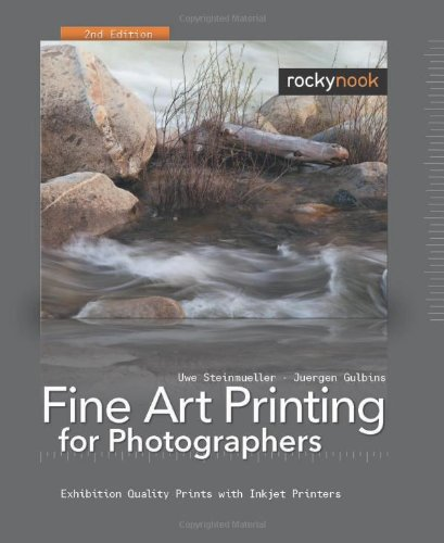 Fine Art Printing for Photographers Exhibition Quality Prints with Inkjet Printers 2nd 2008 (Revised) edition cover